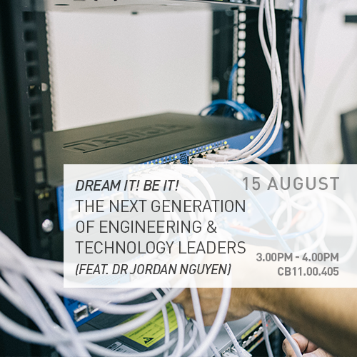 Dream it! Be it! The Next Generation of Engineering & Technology Leaders (Guest speaker – Dr Jordan Nguyen)