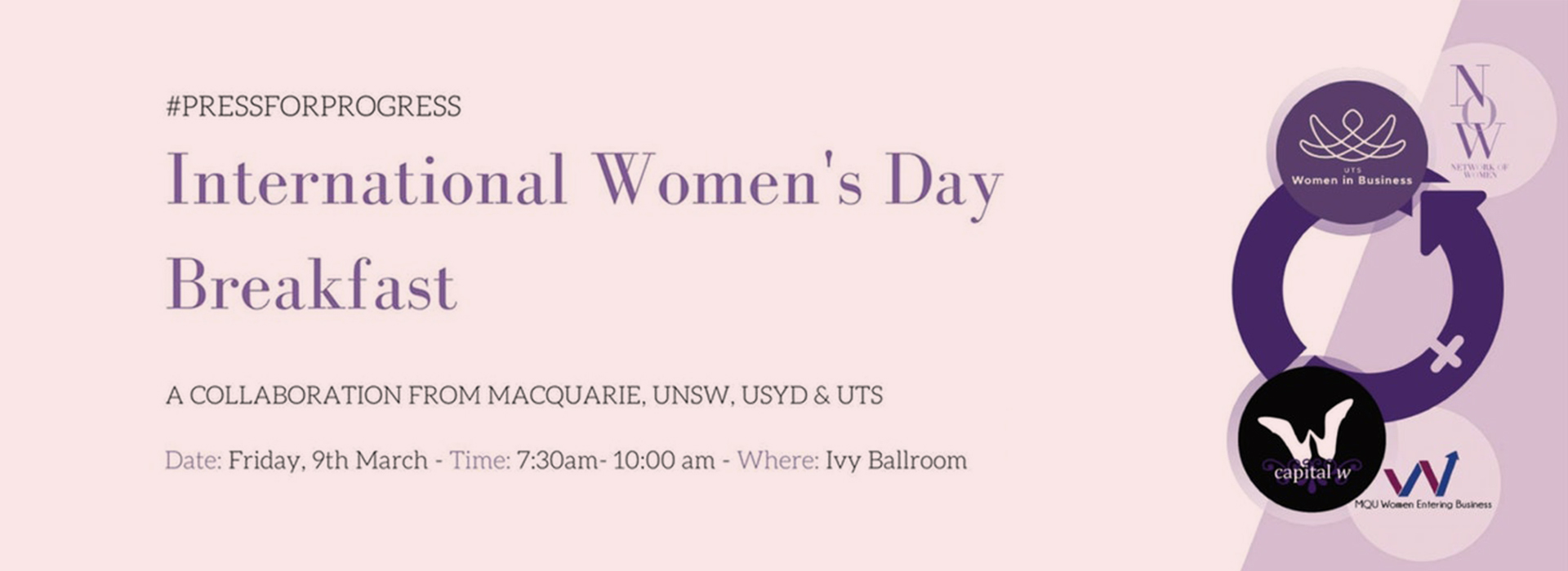 Banner image reads: Press for Progress hashtag, International Women's Day Breakfast. A collaboration from Macquarie, UNSW, USYD and UTS. Date Friday 9th March. Time: 7:30am to 10:00am.. Where: Ivy Ballroom.