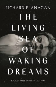Book Cover: The Living Sea of Waking Dreams by Richard Flanagan